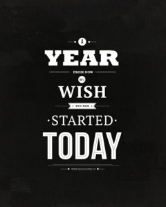 a-year-from-now-youll-wish-you-started-today-motivational-quote-daily-quotes-1377952967ng8k4-275x343