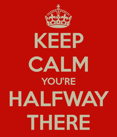 keep-calm-you-re-halfway-there-1